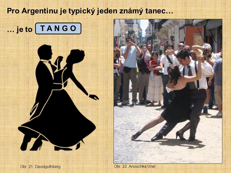 Pro Argentinu je typický jeden známý tanec… … je to _ _ _ _ O