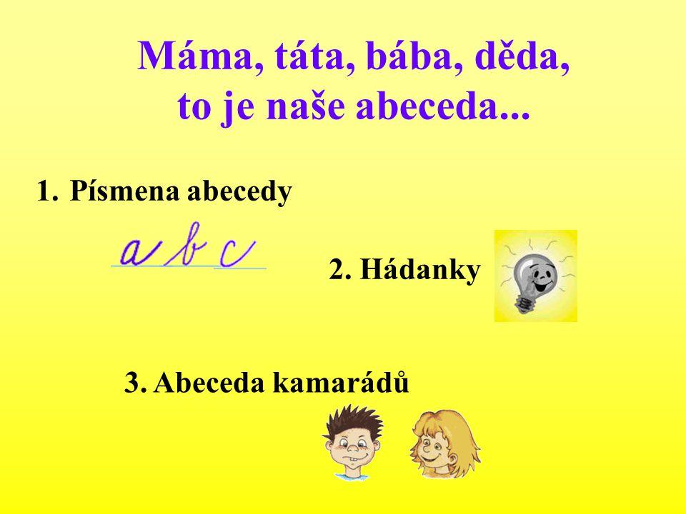 Máma, táta, bába, děda, to je naše abeceda...
