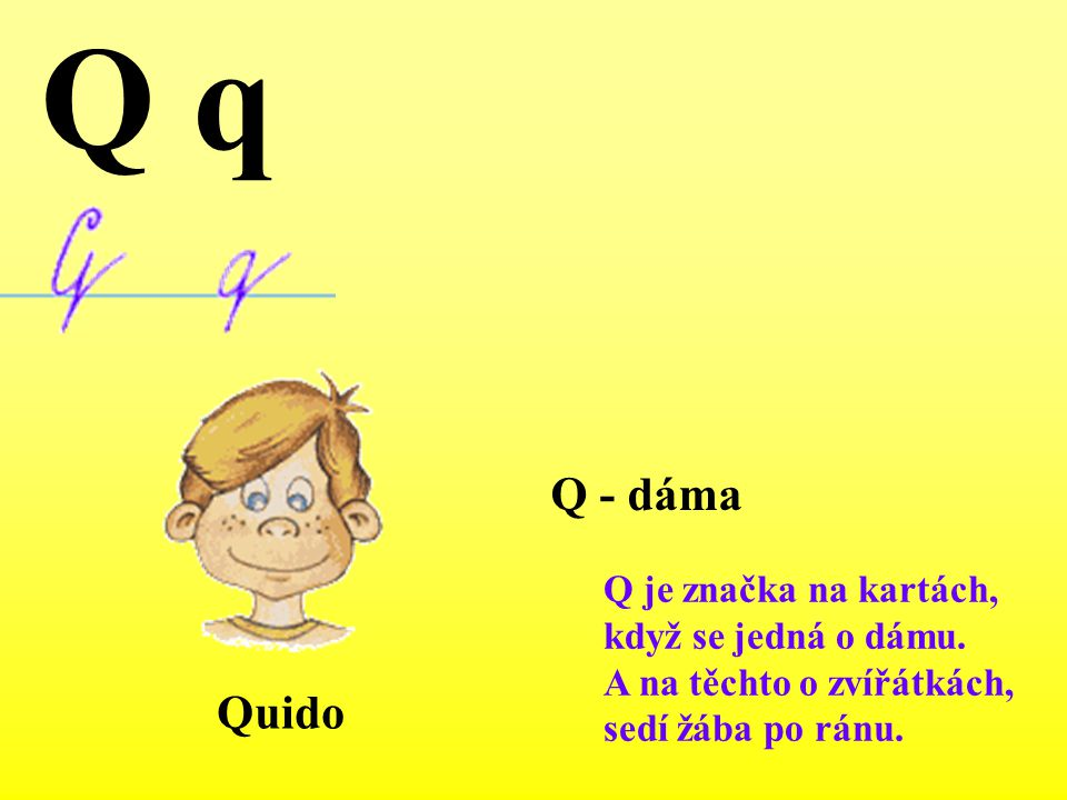 Q q Q - dáma Quido Q je značka na kartách, když se jedná o dámu.