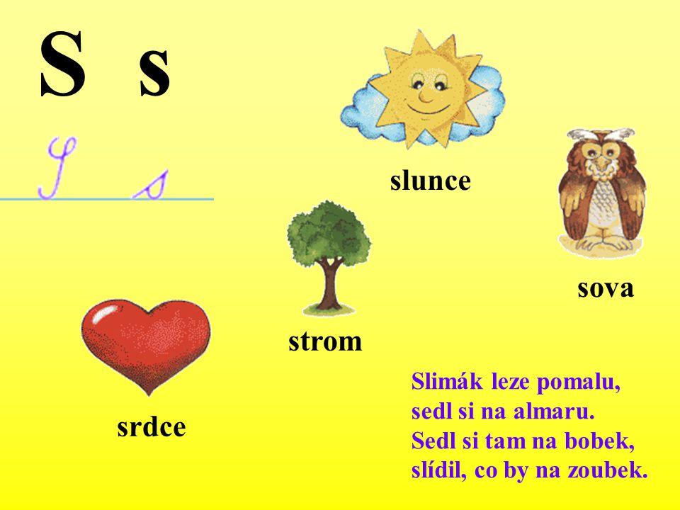 S s slunce sova strom srdce Slimák leze pomalu, sedl si na almaru.