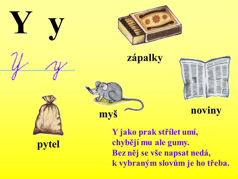 Y y zápalky noviny myš pytel Y jako prak střílet umí,
