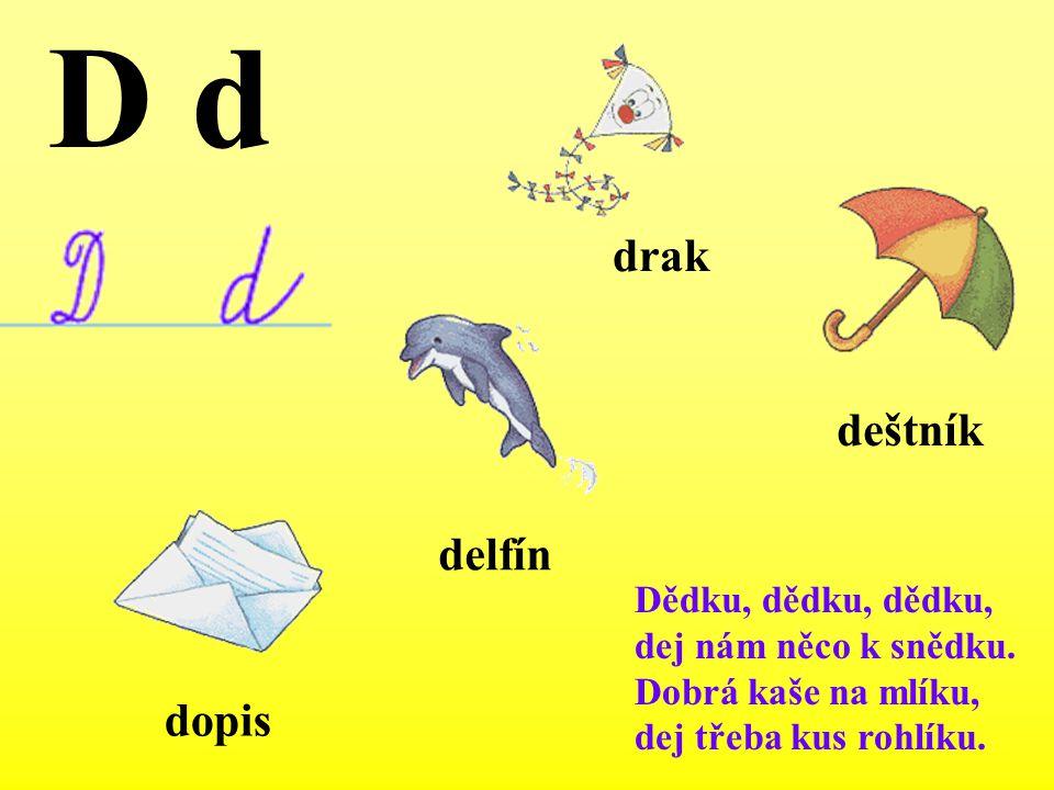 D d drak deštník delfín dopis Dědku, dědku, dědku,