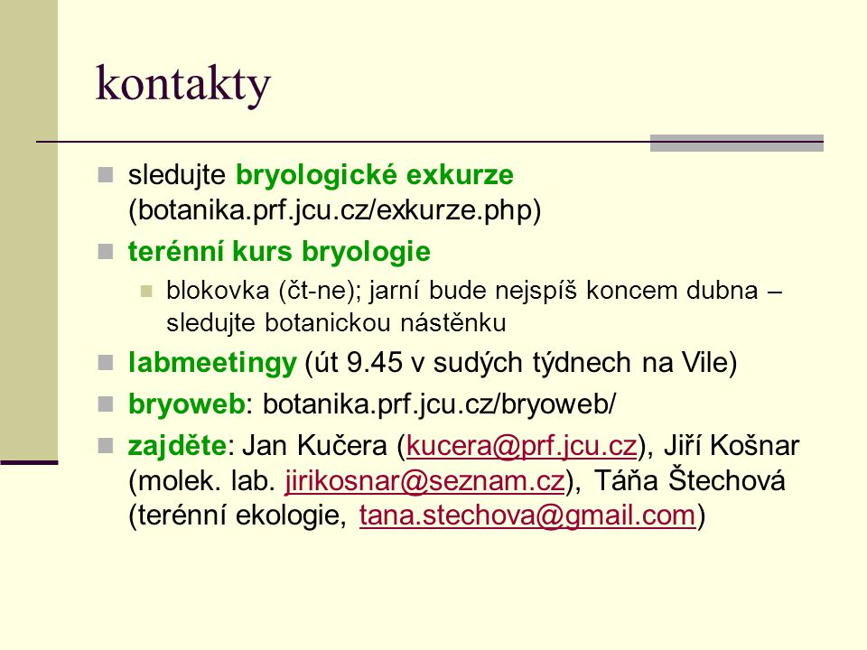 kontakty sledujte bryologické exkurze (botanika.prf.jcu.cz/exkurze.php) terénní kurs bryologie.