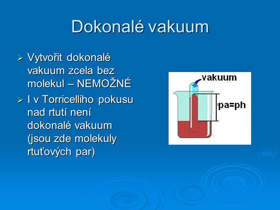 Dokonalé vakuum Vytvořit dokonalé vakuum zcela bez molekul – NEMOŽNÉ