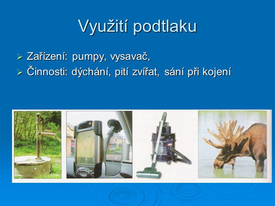 Využití podtlaku Zařízení: pumpy, vysavač,