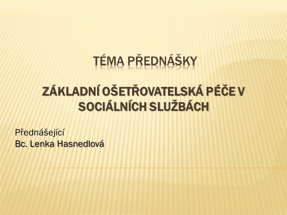 Téma přednášky Základní ošetřovatelská péče v sociálních službách
