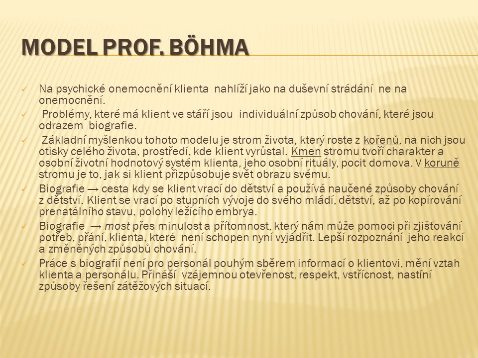 MODEL prof. BÖHMA Na psychické onemocnění klienta nahlíží jako na duševní strádání ne na onemocnění.