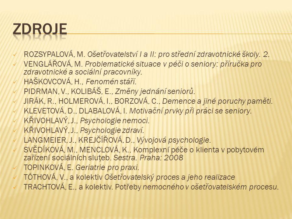 Zdroje ROZSYPALOVÁ, M. Ošetřovatelství I a II: pro střední zdravotnické školy. 2.