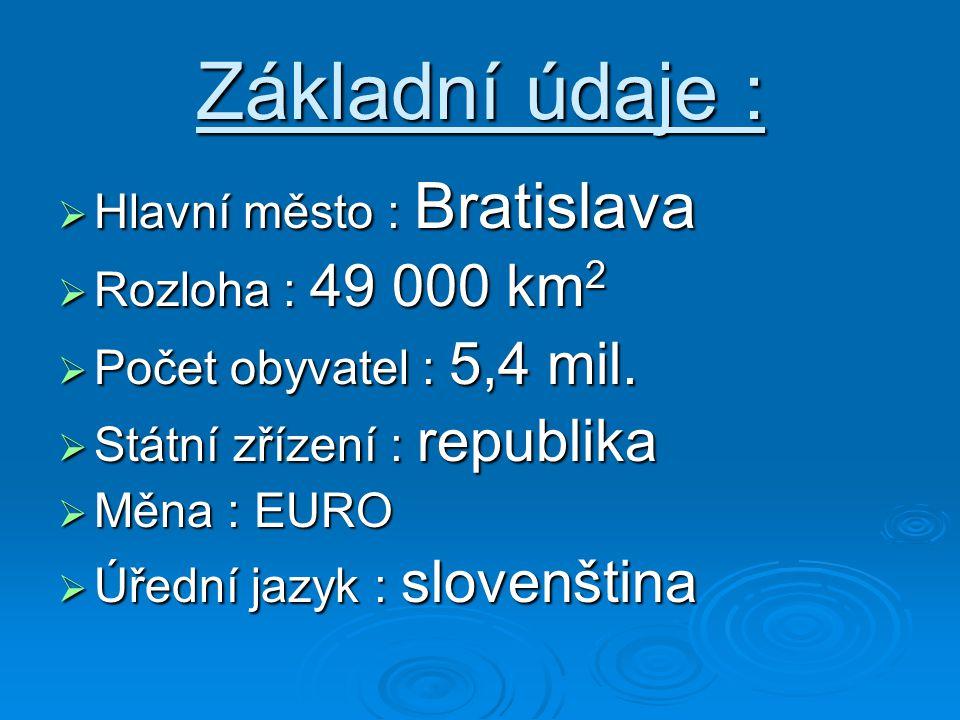 Základní údaje : Hlavní město : Bratislava Rozloha : 49 000 km2