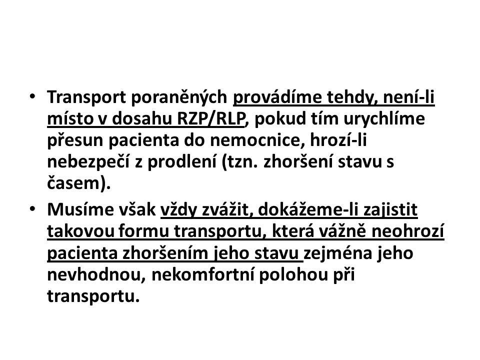 Transport poraněných provádíme tehdy, není-li místo v dosahu RZP/RLP, pokud tím urychlíme přesun pacienta do nemocnice, hrozí-li nebezpečí z prodlení (tzn. zhoršení stavu s časem).