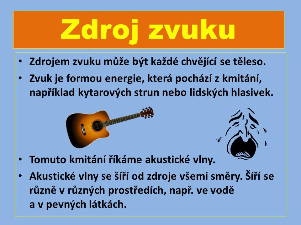 Zdroj zvuku Zdrojem zvuku může být každé chvějící se těleso.