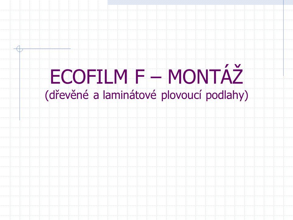 ECOFILM F – MONTÁŽ (dřevěné a laminátové plovoucí podlahy)