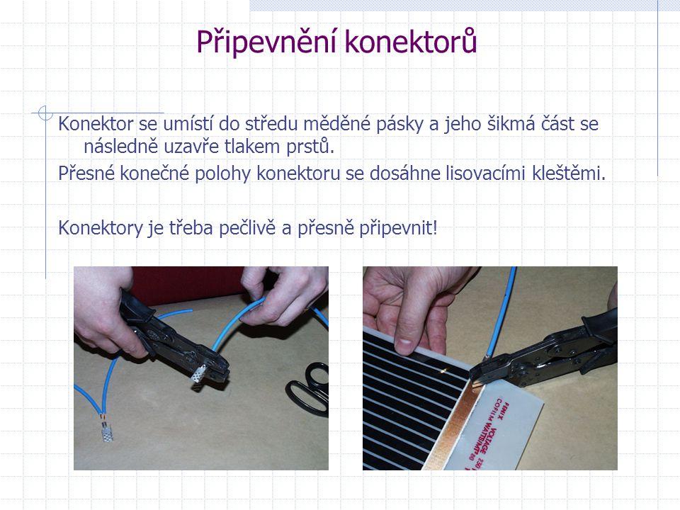 Připevnění konektorů Konektor se umístí do středu měděné pásky a jeho šikmá část se následně uzavře tlakem prstů.