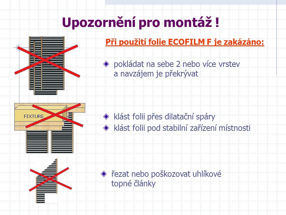 Upozornění pro montáž ! Při použití folie ECOFILM F je zakázáno: