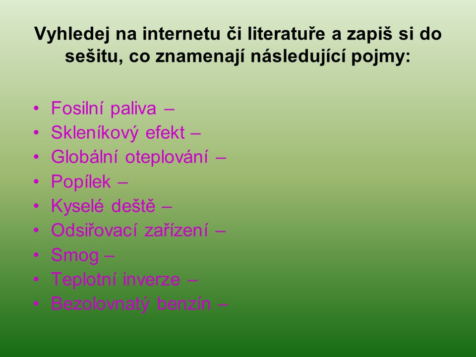 Vyhledej na internetu či literatuře a zapiš si do sešitu, co znamenají následující pojmy: