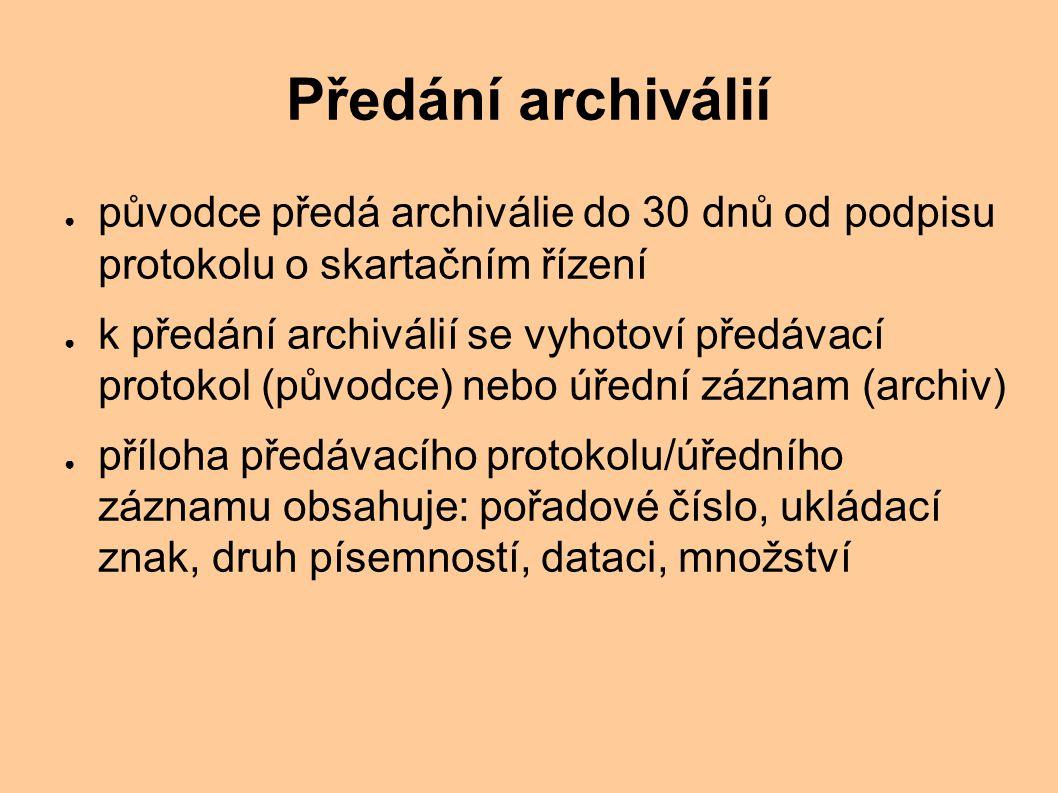 Předání archiválií původce předá archiválie do 30 dnů od podpisu protokolu o skartačním řízení.