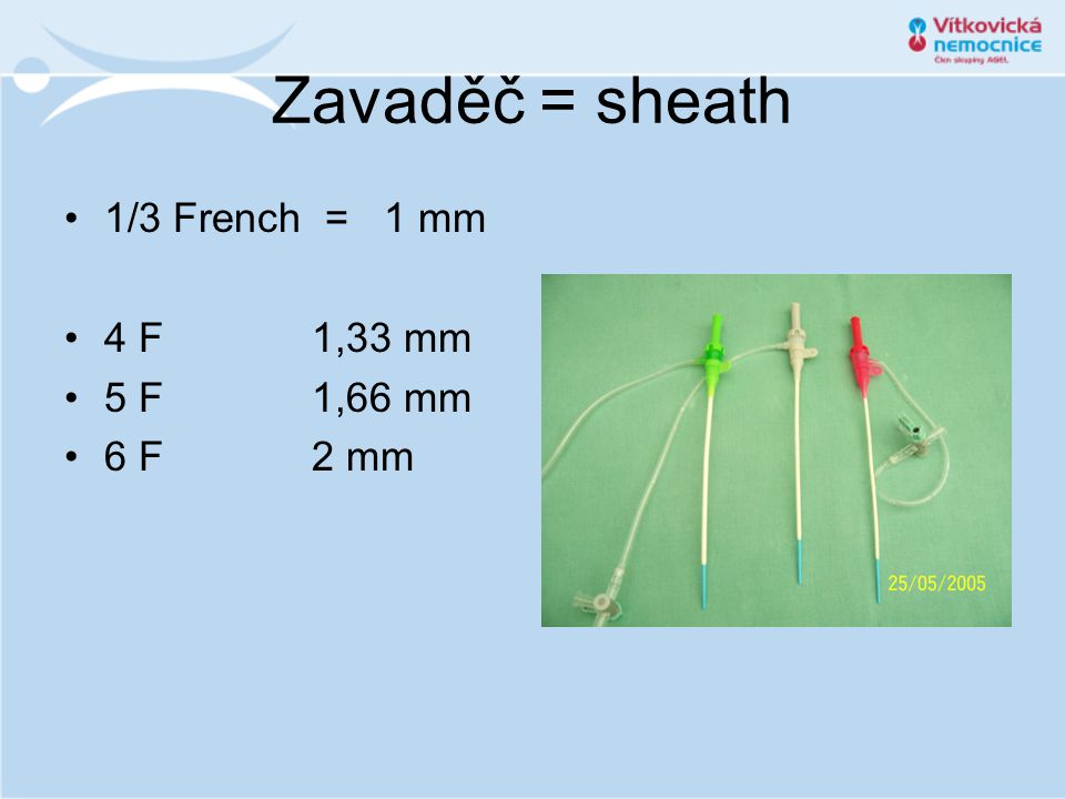 Zavaděč = sheath 1/3 French = 1 mm 4 F 1,33 mm 5 F 1,66 mm 6 F 2 mm