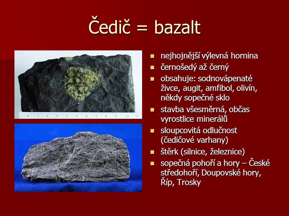 Čedič = bazalt nejhojnější výlevná hornina černošedý až černý