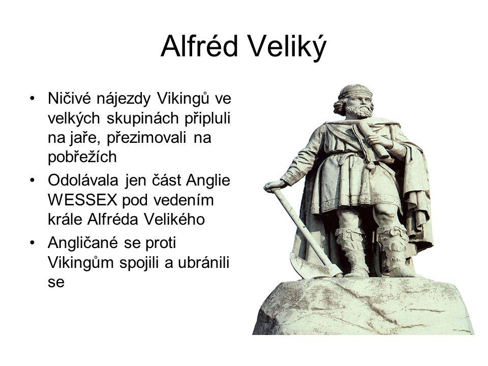 Alfréd Veliký Ničivé nájezdy Vikingů ve velkých skupinách připluli na jaře, přezimovali na pobřežích.