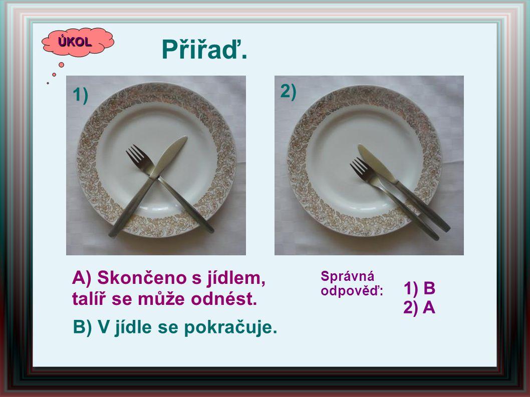 Přiřaď. 2) 1) A) Skončeno s jídlem, talíř se může odnést.