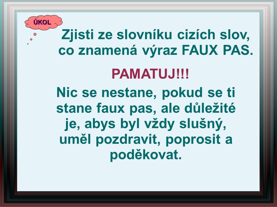 Zjisti ze slovníku cizích slov, co znamená výraz FAUX PAS.