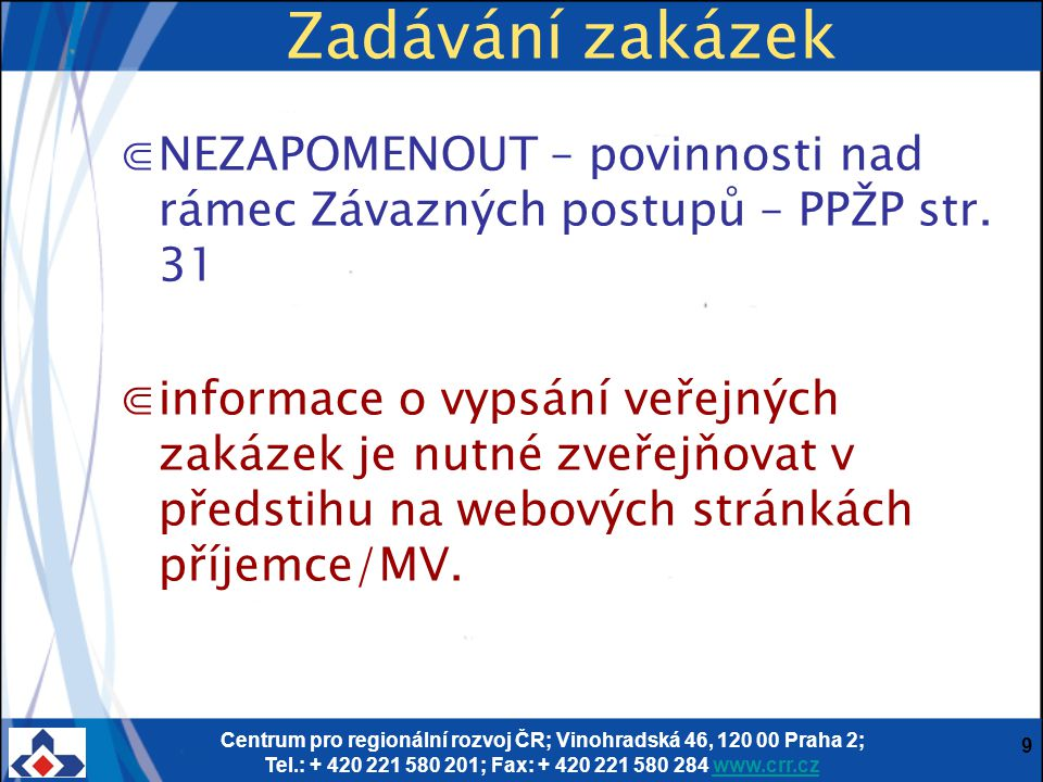 Zadávání zakázek NEZAPOMENOUT – povinnosti nad rámec Závazných postupů – PPŽP str. 31.
