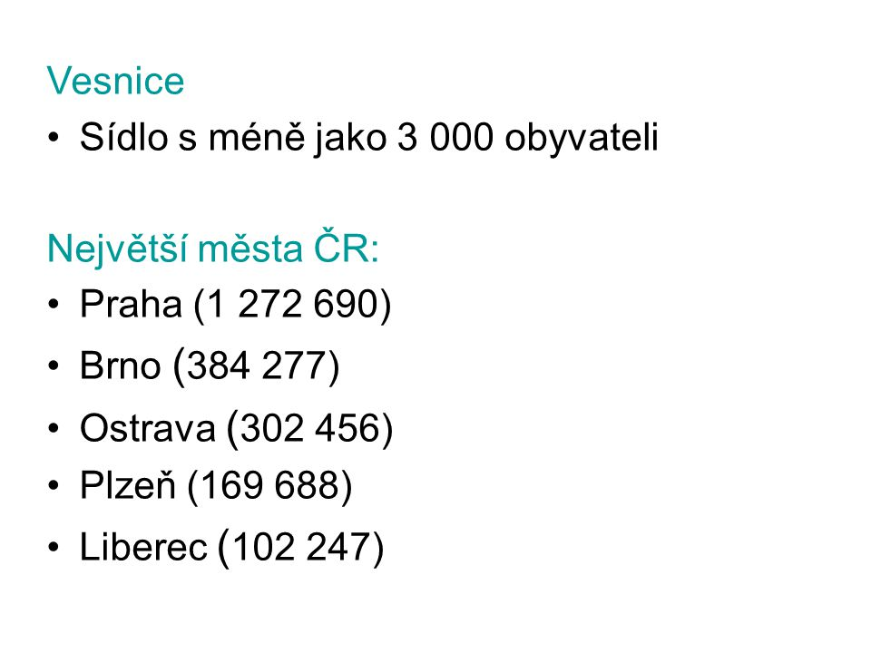 Vesnice Sídlo s méně jako 3 000 obyvateli. Největší města ČR: Praha (1 272 690) Brno (384 277) Ostrava (302 456)