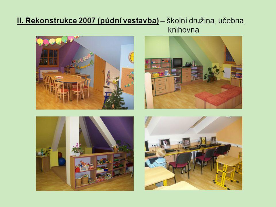 II. Rekonstrukce 2007 (půdní vestavba) – školní družina, učebna,