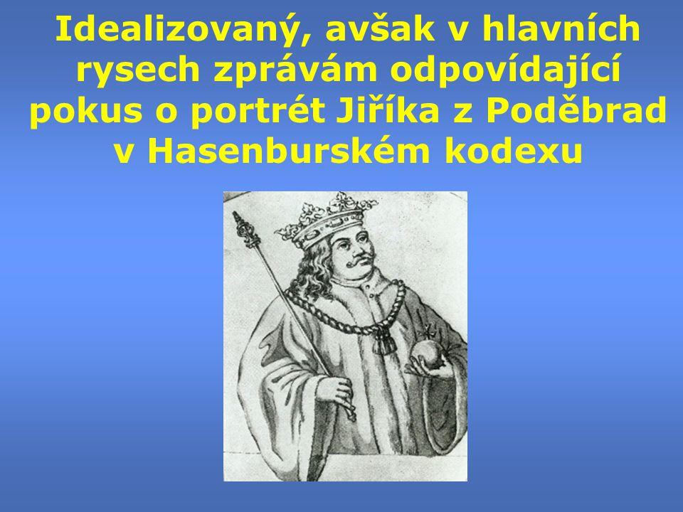 Idealizovaný, avšak v hlavních rysech zprávám odpovídající pokus o portrét Jiříka z Poděbrad v Hasenburském kodexu