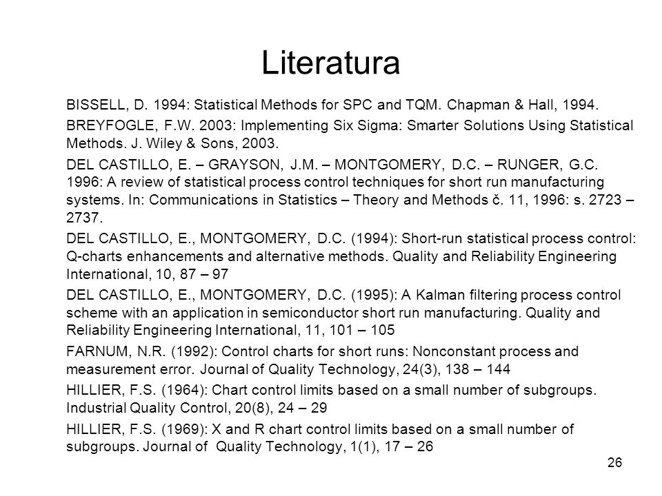 Literatura BISSELL, D. 1994: Statistical Methods for SPC and TQM. Chapman & Hall, 1994.