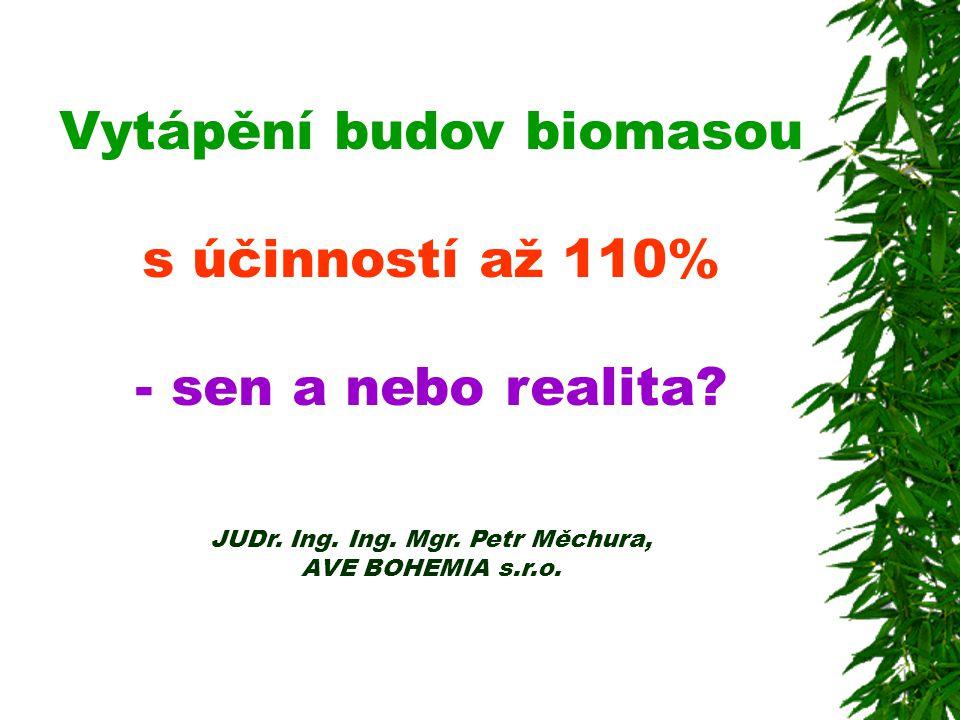 Vytápění budov biomasou s účinností až 110% - sen a nebo realita. JUDr