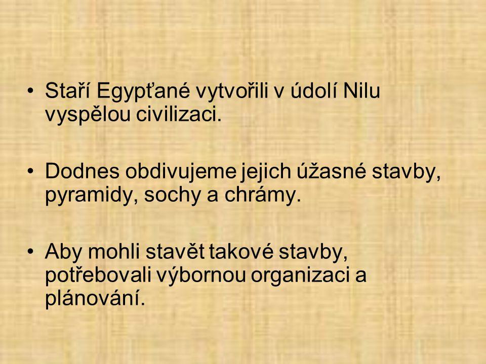 Staří Egypťané vytvořili v údolí Nilu vyspělou civilizaci.