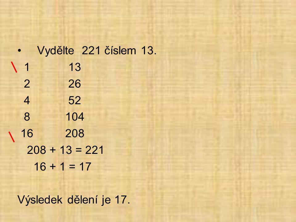 Vydělte 221 číslem 13. 1 13. 2 26. 4 52. 8 104. 16 208.