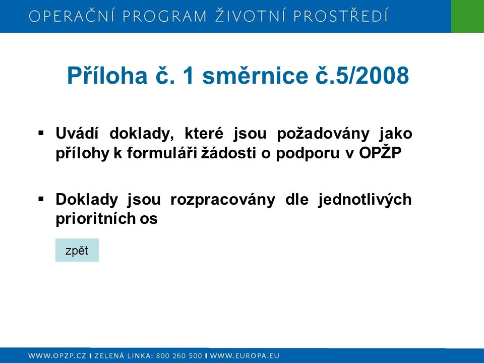 Příloha č. 1 směrnice č.5/2008 Uvádí doklady, které jsou požadovány jako přílohy k formuláři žádosti o podporu v OPŽP.