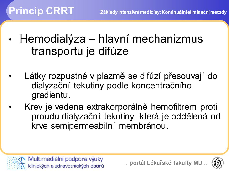 Princip CRRT Hemodialýza – hlavní mechanizmus transportu je difúze