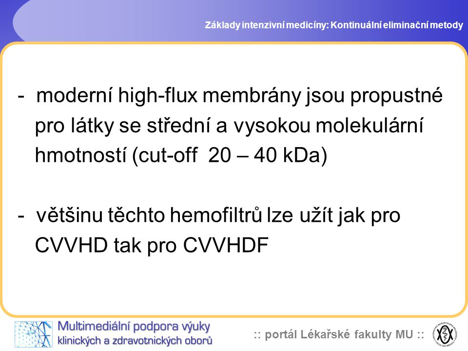 - moderní high-flux membrány jsou propustné