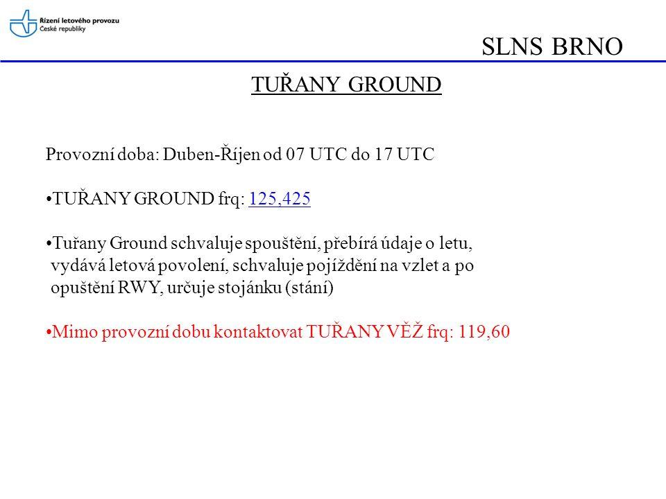 SLNS BRNO TUŘANY GROUND Provozní doba: Duben-Říjen od 07 UTC do 17 UTC