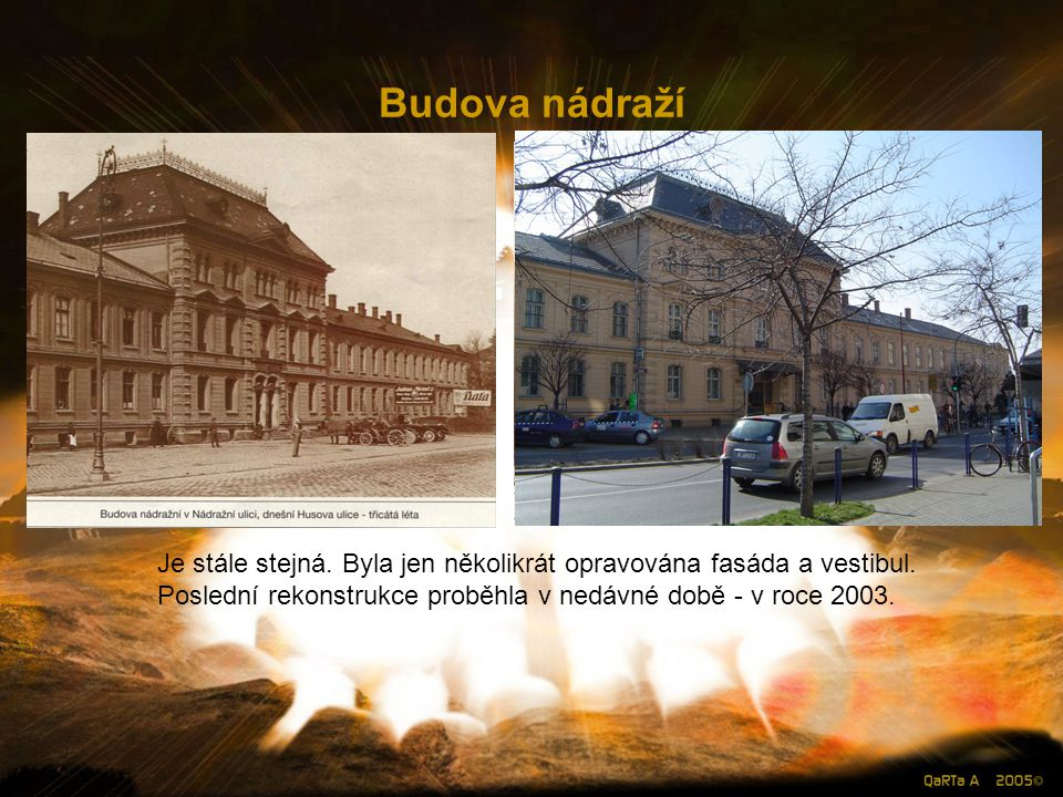 Budova nádraží Je stále stejná. Byla jen několikrát opravována fasáda a vestibul.