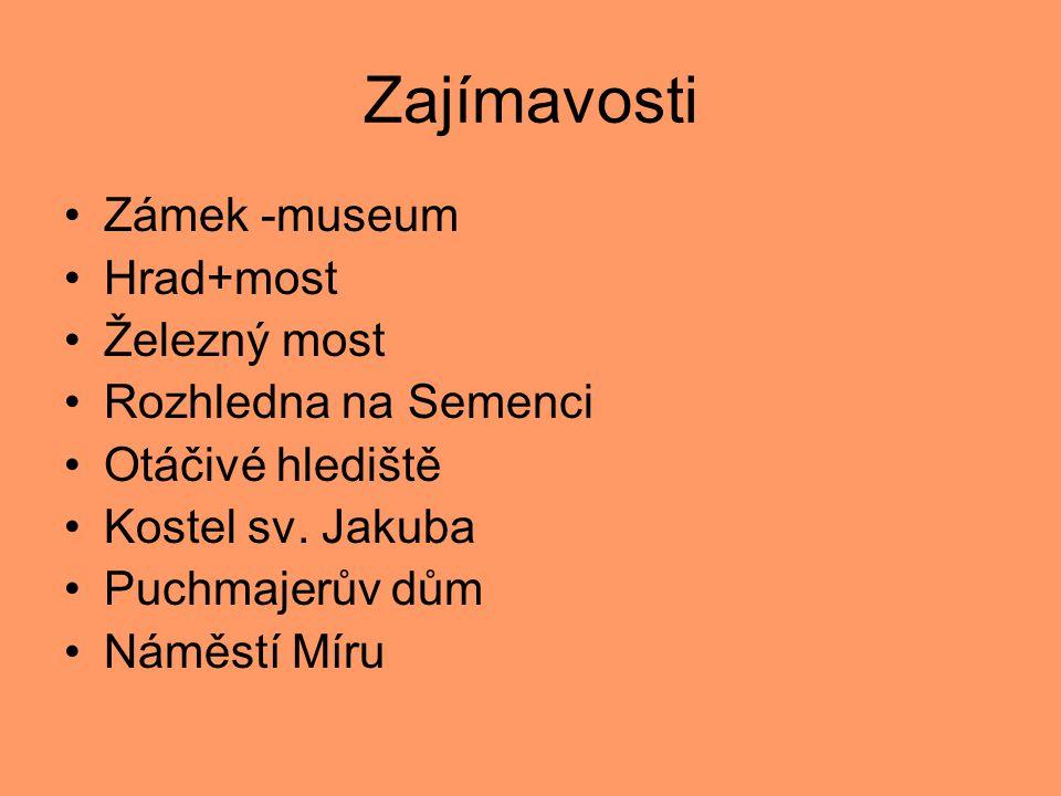 Zajímavosti Zámek -museum Hrad+most Železný most Rozhledna na Semenci