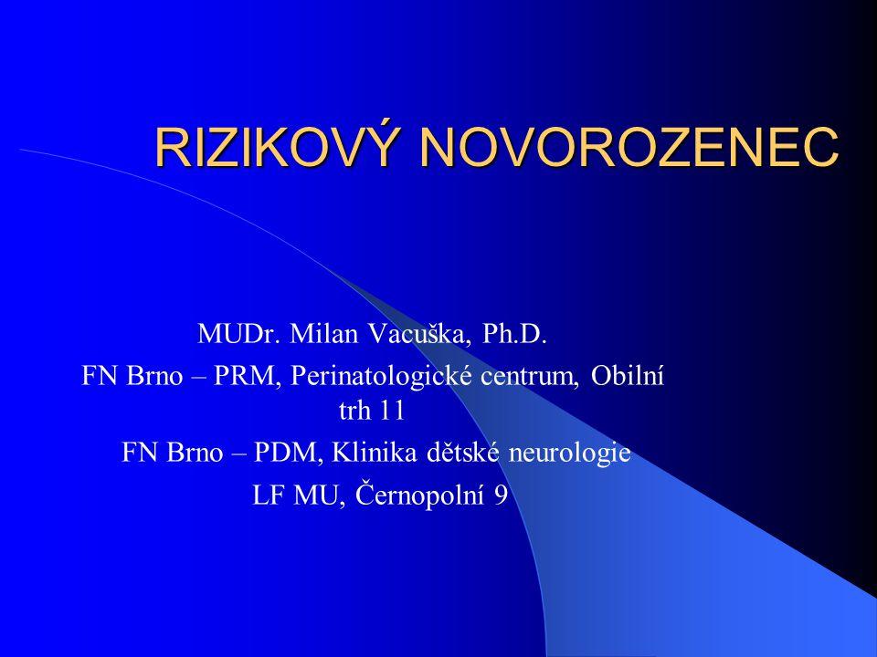 RIZIKOVÝ NOVOROZENEC MUDr. Milan Vacuška, Ph.D.