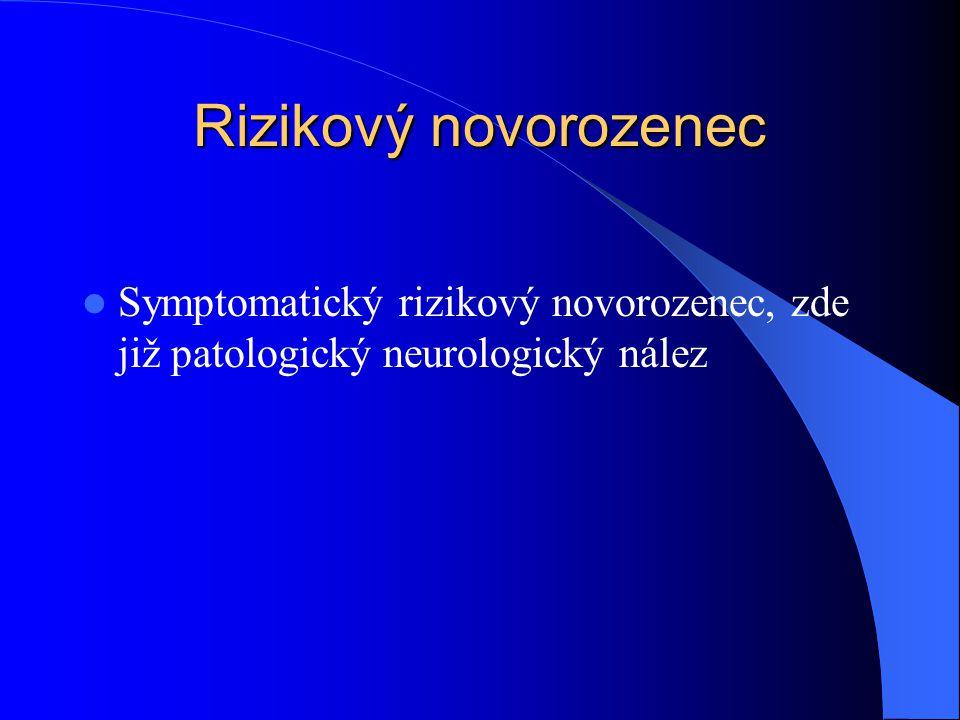Rizikový novorozenec Symptomatický rizikový novorozenec, zde již patologický neurologický nález