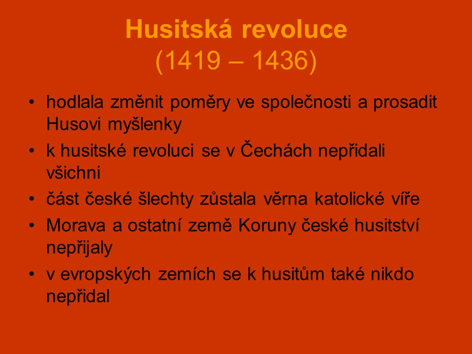 Husitská revoluce (1419 – 1436) hodlala změnit poměry ve společnosti a prosadit Husovi myšlenky. k husitské revoluci se v Čechách nepřidali všichni.