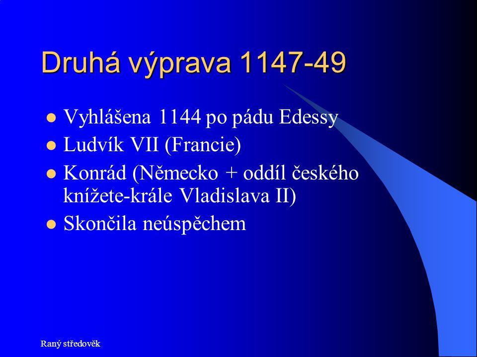 Druhá výprava 1147-49 Vyhlášena 1144 po pádu Edessy
