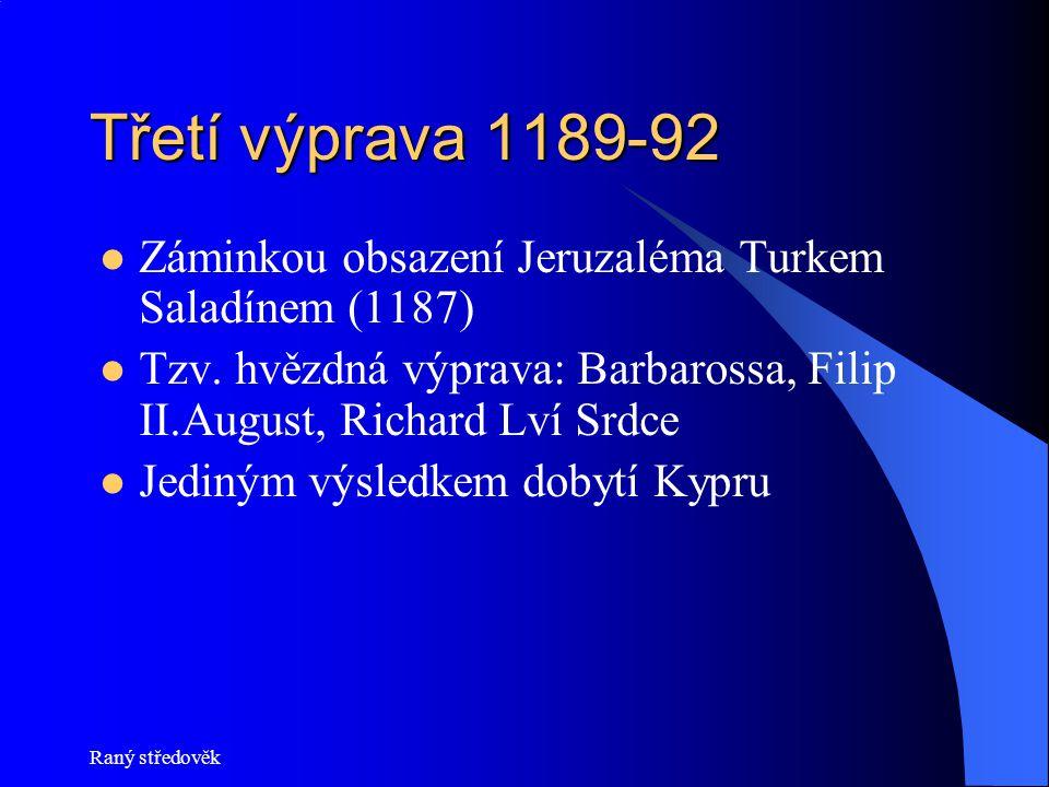 Třetí výprava 1189-92 Záminkou obsazení Jeruzaléma Turkem Saladínem (1187) Tzv. hvězdná výprava: Barbarossa, Filip II.August, Richard Lví Srdce.