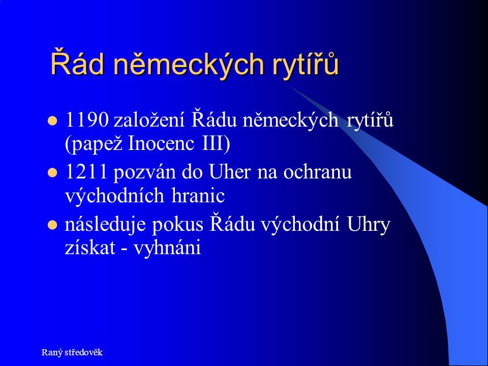 Řád německých rytířů 1190 založení Řádu německých rytířů (papež Inocenc III) 1211 pozván do Uher na ochranu východních hranic.