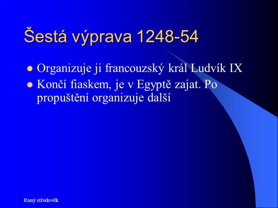 Šestá výprava 1248-54 Organizuje ji francouzský král Ludvík IX