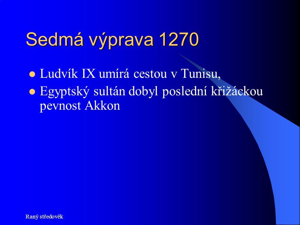 Sedmá výprava 1270 Ludvík IX umírá cestou v Tunisu,