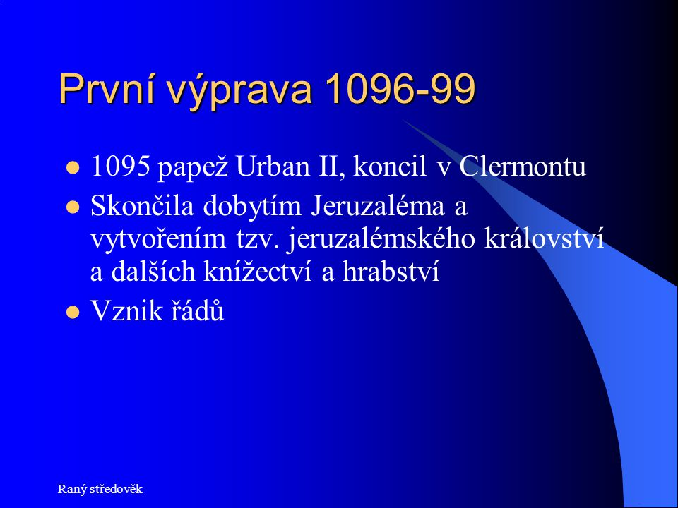 První výprava 1096-99 1095 papež Urban II, koncil v Clermontu