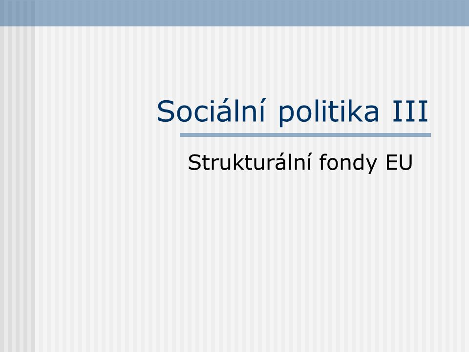 Sociální politika III Strukturální fondy EU