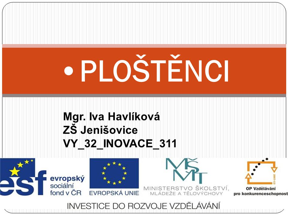 PLOŠTĚNCI Mgr. Iva Havlíková ZŠ Jenišovice VY_32_INOVACE_311
